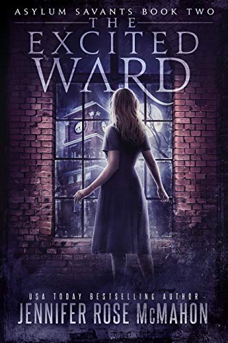 The Excited Ward (Asylum Savants Book 2) Jennifer Rose McMahon