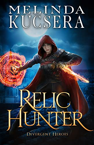 Relic Hunter: Divergent Heroes (Curse Breaker Book 6)  Melinda Kucsera