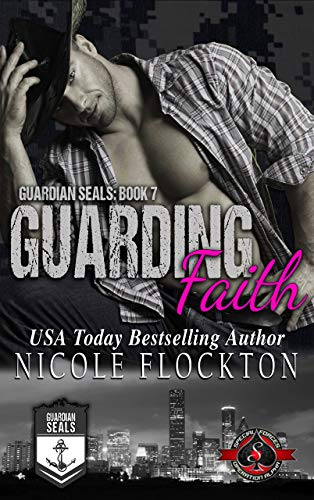 Guarding Faith (Special Forces: Operation Alpha) (Guardian Seals Book 7) Nicole Flockton