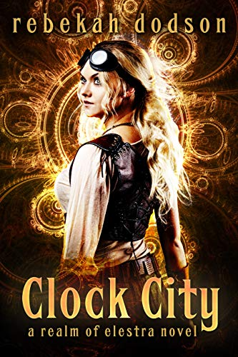 Clock City (Realm of Elestra Book 2)   Rebekah Dodson