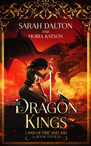 The Dragon Kings (The Land of Fire and Ash Book 4)  Sarah Dalton and Moira Katson