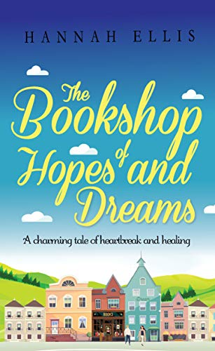 The Bookshop of Hopes and Dreams: A charming tale of heartbreak and healing (Hope Cove Book 6)  Hannah Ellis