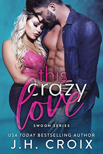 This Crazy Love (Swoon Series Book 1) J.H. Croix