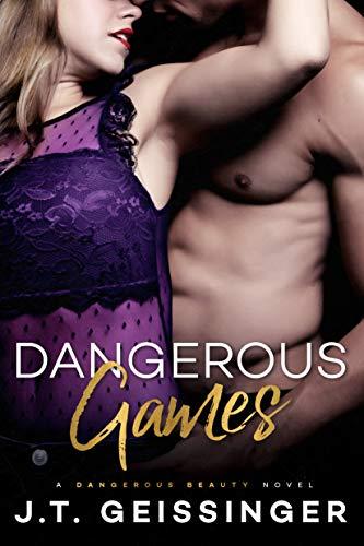 Dangerous Games (Dangerous Beauty Book 3) J.T. Geissinger