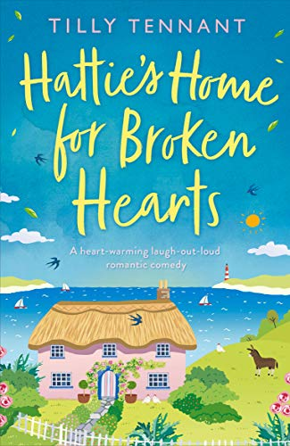 Hattie's Home for Broken Hearts: A heartwarming laugh out loud romantic comedy  Tilly Tennant