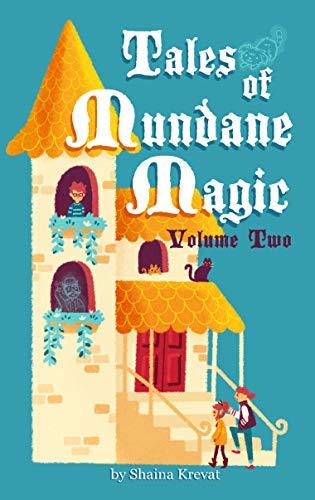 Tales of Mundane Magic: Volume Two Shaina Krevat