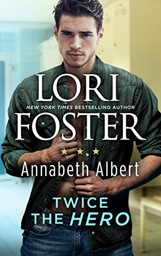 Twice the Hero  Lori Foster and Annabeth Albert