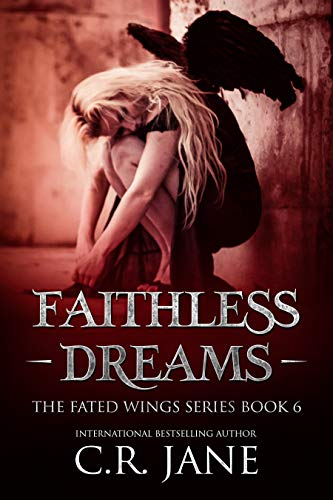 Faithless Dreams: The Fated Wings Series Book 6  C.R. Jane