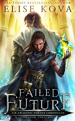 Failed Future (Air Awakens: Vortex Chronicles Book 3)  Elise Kova