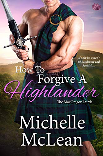 How to Forgive a Highlander (The MacGregor Lairds Book 4)  Michelle McLean