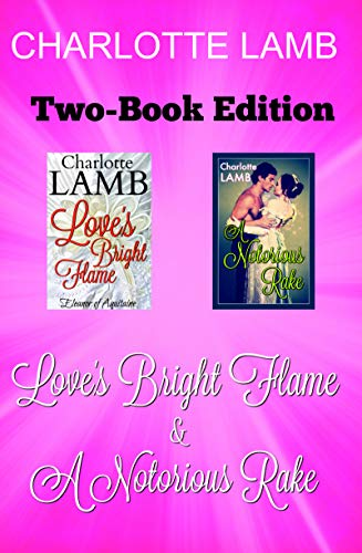 Love's Bright Flame and A Notorious Rake: Two Historical Romance Novels Bundle Charlotte Lamb