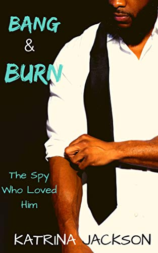 Bang & Burn (The Spies Who Loved Her Book 3)  Katrina Jackson