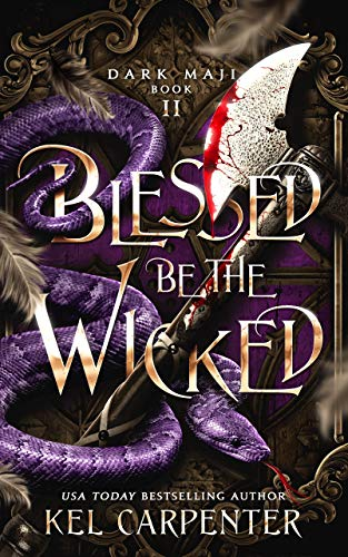 Blessed be the Wicked (Dark Maji Book 2)  Kel Carpenter and Lucy Smoke