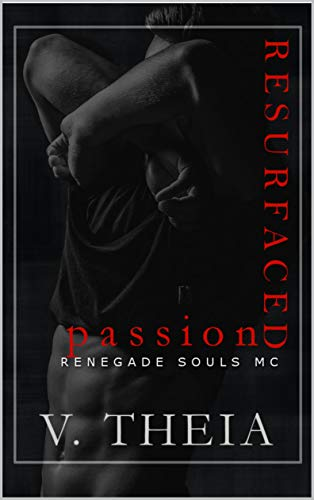 Resurfaced Passion (Renegade Souls MC Romance Saga Book 6)   V. Theia