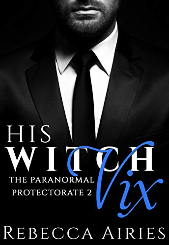 His Witch Vix (Paranormal Protectorate Book 2)   Rebecca Airies