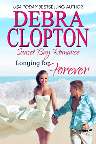 Longing for Forever (Sunset Bay Romance Book 1)  Debra Clopton