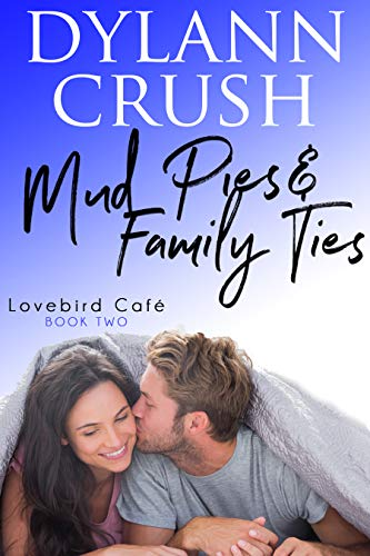 Mud Pies & Family Ties: A Small-Town Romantic Comedy (Lovebird Café Book 2)   Dylann Crush