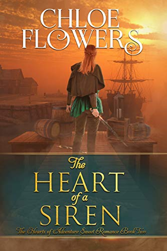 The Heart of a Siren: American Historical Adventure Romance (The Hearts Of Adventure Sweet Romance Series Book 2) Chloe Flowers