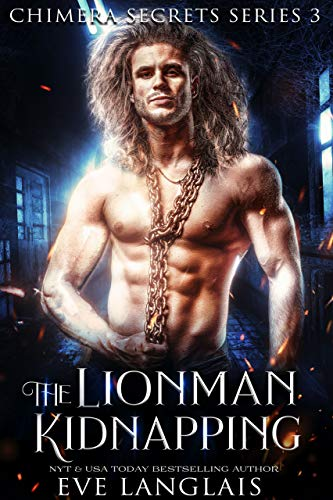 The Lionman Kidnapping (Chimera Secrets Book 3)  Eve Langlais