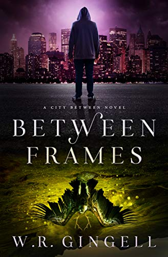 Between Frames (The City Between Book 4)  W.R. Gingell