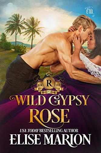 Wild Gypsy Rose (Royals of Cardenas Book 4)  Elise Marion