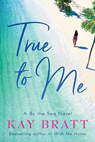 True to Me (A By the Sea Novel)  Kay Bratt