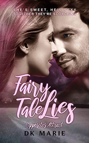 Fairy Tale Lies (Opposites Attract Book 1) DK Marie