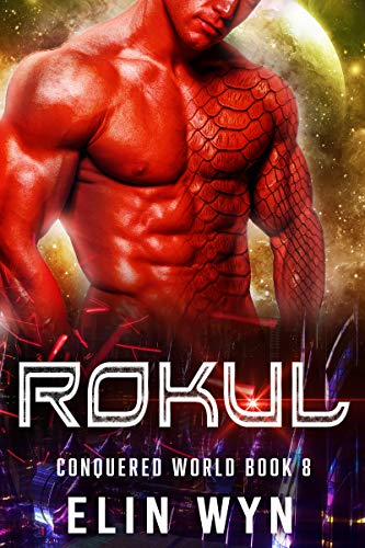 Rokul: Science Fiction Adventure Romance (Conquered World Book 8)  Elin Wyn