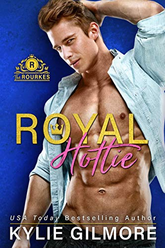 Royal Hottie (The Rourkes, Book 2)  Kylie Gilmore