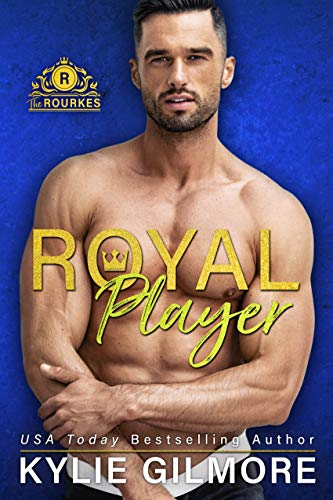 Royal Player (The Rourkes, Book 5)  Kylie Gilmore