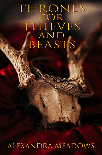 Thrones for Thieves and Beasts   Alexandra Meadows