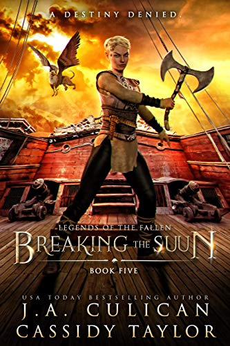 Breaking the Suun (Legends of the Fallen Book 5)  J.A. Culican and Cassidy Taylor