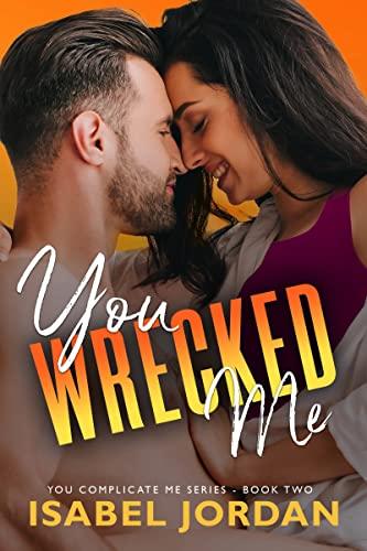 You Wrecked Me (You Complicate Me Duet Book 2)   Isabel Jordan
