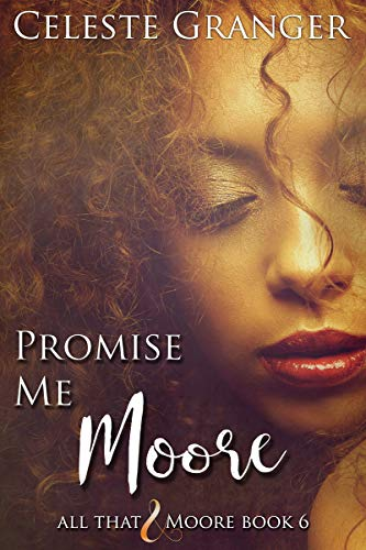 Promise Me Moore (All That & Moore Book 6) Celeste Granger