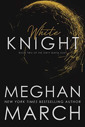 White Knight (Dirty Mafia Duet Book 2)  Meghan March