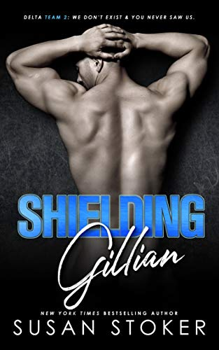 Shielding Gillian (Delta Team Two Book 1)  Susan Stoker