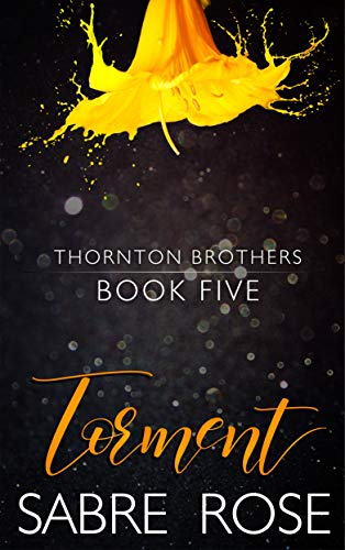 Torment (Thornton Brothers Book 5) Sabre Rose
