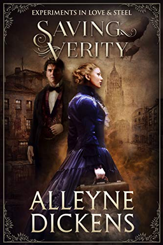 Saving Verity (Experiments in Love & Steel Book 1)  Alleyne Dickens