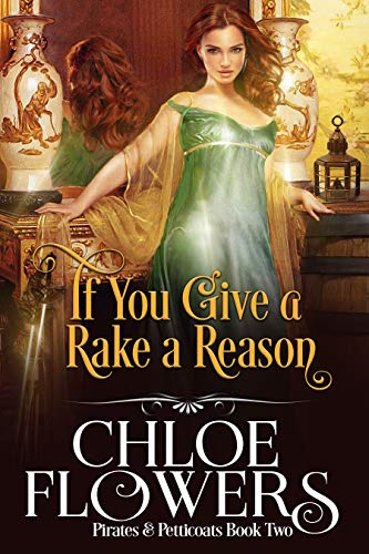 If You Give a Rake a Reason: An American Historical Adventure Romance (Pirates & Petticoats Action & Adventure Romance Book 2) Chloe Flowers