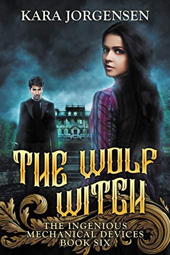 The Wolf Witch (The Ingenious Mechanical Devices Book 6)  Kara Jorgensen