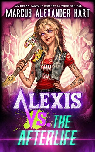 Alexis vs. the Afterlife: An Urban Fantasy Comedy (The Alexis McRiott Jams Book 1)  Marcus Alexander Hart
