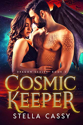 Cosmic Keeper: A SciFi Alien Romance (Dragon Scales Book 2)  Stella Cassy