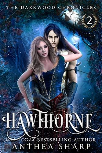 Hawthorne (The Darkwood Chronicles Book 2)  Anthea Sharp