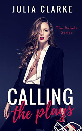 Calling the Plays (The Rebels Book 3)  Julia Clarke