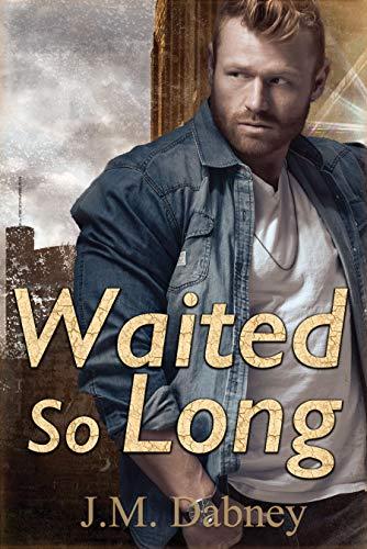 Waited So Long  J.M. Dabney