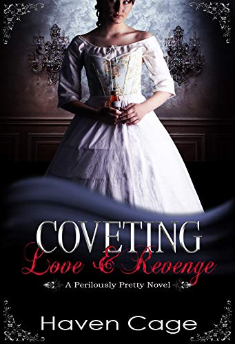 Coveting Love & Revenge (Perilously Pretty)   Haven Cage