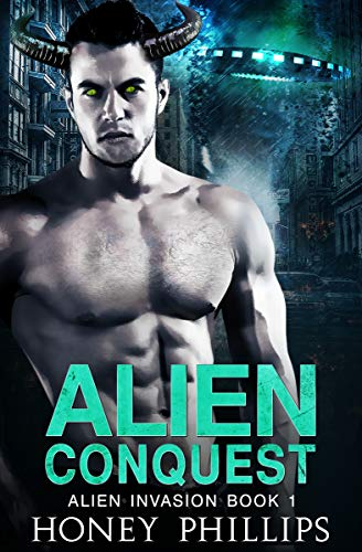 Alien Conquest: A SciFi Alien Romance (Alien Invasion Book 1)  Honey Phillips