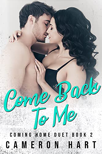 Come Back To Me (Coming Home Book 2) Cameron Hart