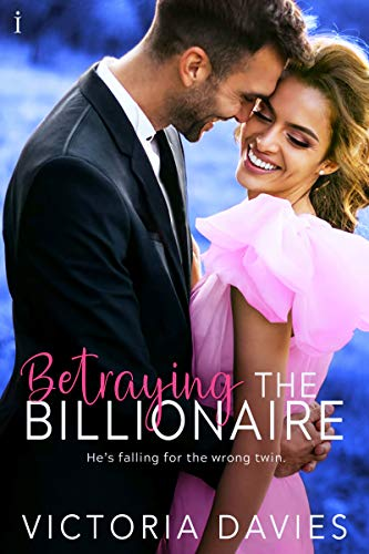 Betraying the Billionaire (The Abbott Sisters Book 1) Victoria Davies