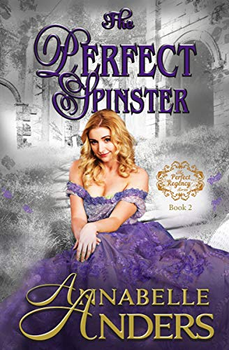 The Perfect Spinster: A Regency Romance (The Not So Saintly Sisters Book 2)  Annabelle Anders